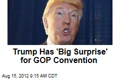 Trump Has 'Big Surprise' for GOP Convention