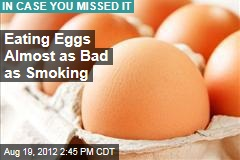 Eating Eggs Almost as Bad as Smoking