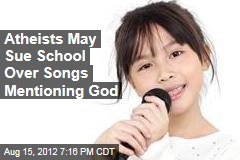 Atheists May Sue School Over Songs Mentioning God