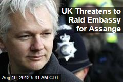 UK Threatens to Raid Embassy for Assange