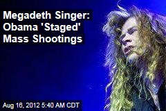 Megadeth Singer: Obama &amp;#39;Staged&amp;#39; Mass Shootings
