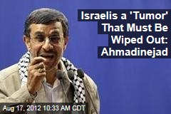 Israelis a 'Tumor' That Must Be Wiped Out: Ahmadinejad