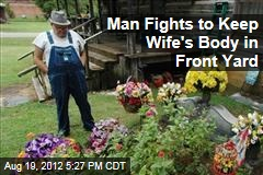 Man Fights to Keep Wife's Body in Front Yard