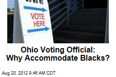 Ohio Voting Official: Why Accommodate Blacks?