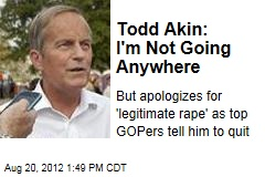Todd Akin: I'm Not Going Anywhere