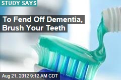 To Fend Off Dementia, Brush Your Teeth