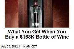 What You Get When You Buy a $168K Bottle of Wine