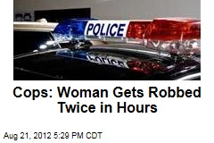 Cops: Woman Gets Robbed Twice in Hours