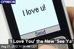 'I Love You' the New 'See Ya'