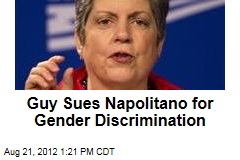 Guy Sues Napolitano for Gender Discrimination