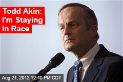 Todd Akin: I'm Staying in Race