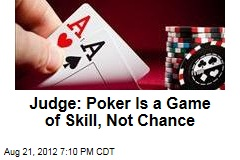 Judge: Poker Is a Game of Skill, Not Chance