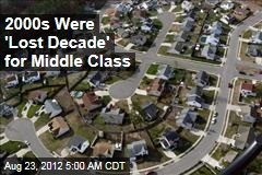 2000s Were &amp;#39;Lost Decade&amp;#39; for Middle Class