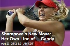Sharapova's New Move: Her Own Line of ... Candy