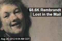 $8.6K Rembrandt Lost in the Mail