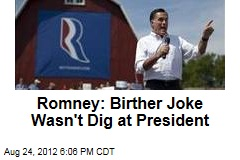 Romney: Birther Joke Wasn't Dig at President
