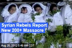 Syrian Rebels Report New 200+ Massacre