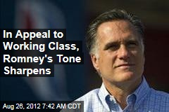 In Appeal to Working Class, Romney's Tone Sharpens
