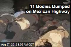 11 Bodies Dumped on Mexican Highway