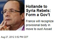 Hollande to Syria Rebels: Form a Gov&amp;#39;t