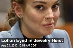 Lohan Eyed in Jewelry Heist
