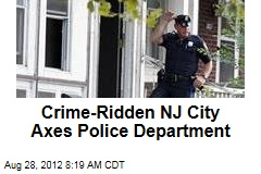 Crime-Ridden NJ City Axes Police Department