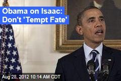 Obama on Isaac: Don&amp;#39;t &amp;#39;Tempt Fate&amp;#39;