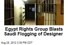 Egypt Rights Group Blasts Saudi Flogging of Designer