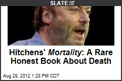 Hitchens&amp;#39; Mortality : A Rare Honest Book About Death
