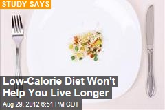 Low-Calorie Diet Won't Help You Live Longer