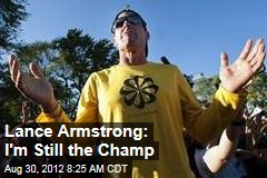 Lance Armstrong: I&amp;#39;m Still the Champ
