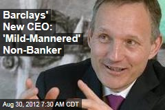 Barclays&amp;#39; New CEO: &amp;#39;Mild-Mannered&amp;#39; Non-Banker