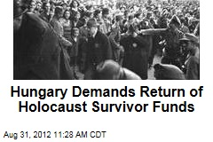 Hungary Demands Return of Holocaust Survivor Funds