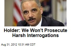 Holder: We Won&amp;#39;t Prosecute Harsh Interrogations