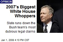 2007&#39;s Biggest White House Whoppers