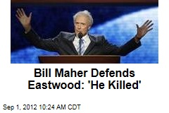 Bill Maher Defends Eastwood: 'He Killed'