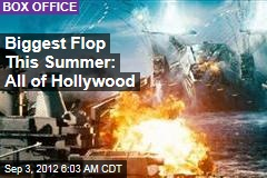 Biggest Flop This Summer: All of Hollywood
