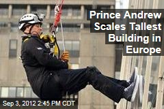 Prince Andrew Scales Tallest Building in Europe