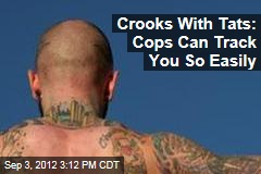 Crooks With Tats: Cops Can Track You So Easily