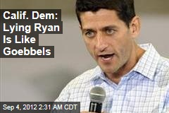 Calif. Dem: Lying Ryan Like Goebbels