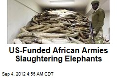 US-Funded African Armies Slaughtering Elephants