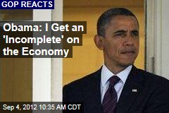 Obama: I Get an &amp;#39;Incomplete&amp;#39; on the Economy