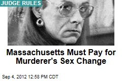 Massachusetts Must Pay for Murderer's Sex Change