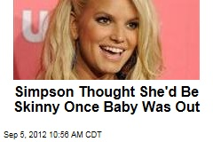 Simpson Thought She'd Be Skinny Once Baby Was Out