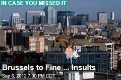 Brussels to Fine ... Insults