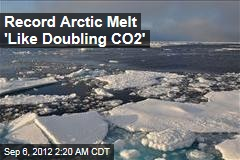 Record Arctic Melt 'Like Doubling CO2'