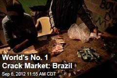 World&amp;#39;s No. 1 Crack Market: Brazil