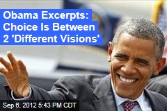 Obama Excerpts: Choice Is Between 2 &amp;#39;Different Visions&amp;#39;