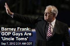 Barney Frank: GOP Gays Are &amp;#39;Uncle Toms&amp;#39;
