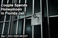 Couple Spends Honeymoon in Florida Jail